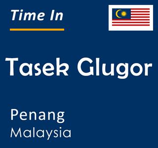 Current time in Tasek Glugor, Penang, Malaysia