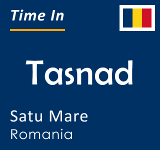 Current time in Tasnad, Satu Mare, Romania