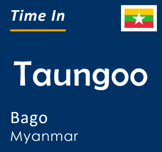 Current time in Taungoo, Bago, Myanmar