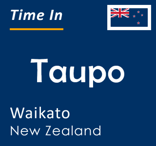 Current time in Taupo, Waikato, New Zealand
