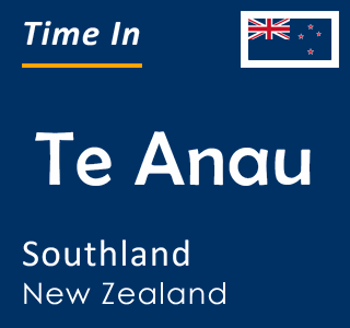 Current time in Te Anau, Southland, New Zealand