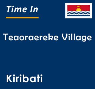 Current time in Teaoraereke Village, Kiribati