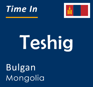 Current time in Teshig, Bulgan, Mongolia