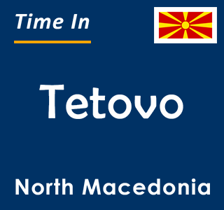 Current time in Tetovo, North Macedonia