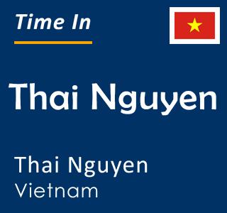 Current time in Thai Nguyen, Thai Nguyen, Vietnam