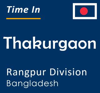 Current time in Thakurgaon, Rangpur Division, Bangladesh