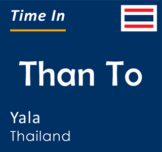 Current time in Than To, Yala, Thailand