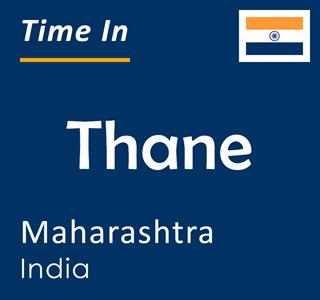 Current time in Thane, Maharashtra, India