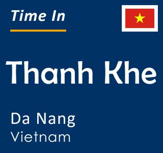 Current time in Thanh Khe, Da Nang, Vietnam