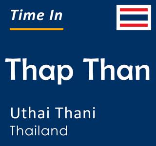 Current time in Thap Than, Uthai Thani, Thailand