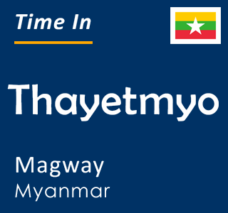 Current time in Thayetmyo, Magway, Myanmar