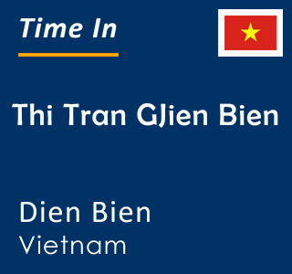 Current time in Thi Tran GJien Bien, Dien Bien, Vietnam