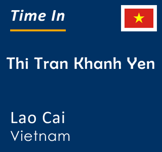 Current time in Thi Tran Khanh Yen, Lao Cai, Vietnam