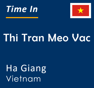Current time in Thi Tran Meo Vac, Ha Giang, Vietnam