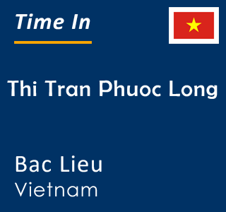 Current time in Thi Tran Phuoc Long, Bac Lieu, Vietnam