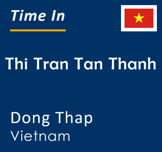 Current time in Thi Tran Tan Thanh, Dong Thap, Vietnam