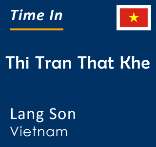 Current time in Thi Tran That Khe, Lang Son, Vietnam