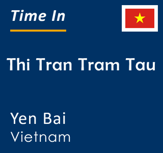 Current time in Thi Tran Tram Tau, Yen Bai, Vietnam