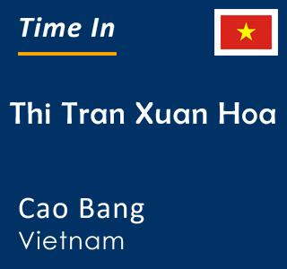 Current time in Thi Tran Xuan Hoa, Cao Bang, Vietnam