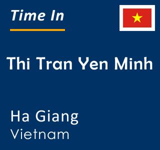 Current time in Thi Tran Yen Minh, Ha Giang, Vietnam