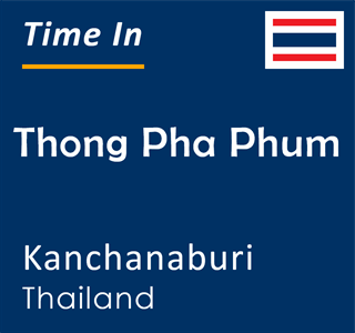 Current time in Thong Pha Phum, Kanchanaburi, Thailand