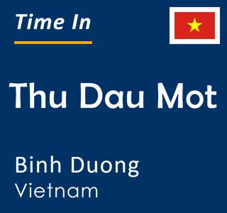 Current time in Thu Dau Mot, Binh Duong, Vietnam