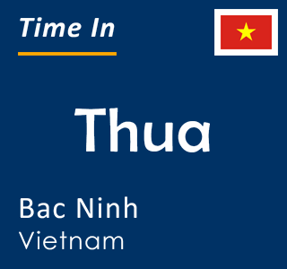 Current time in Thua, Bac Ninh, Vietnam