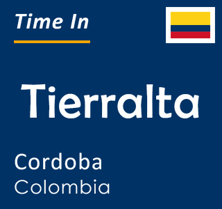 Current time in Tierralta, Cordoba, Colombia