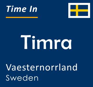 Current time in Timra, Vaesternorrland, Sweden