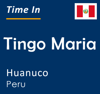 Current time in Tingo Maria, Huanuco, Peru