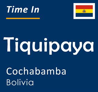 Current time in Tiquipaya, Cochabamba, Bolivia