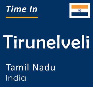 Current time in Tirunelveli, Tamil Nadu, India