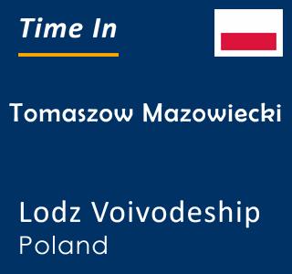 Current time in Tomaszow Mazowiecki, Lodz Voivodeship, Poland