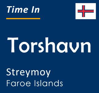 Current time in Torshavn, Streymoy, Faroe Islands