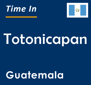 Current time in Totonicapan, Guatemala