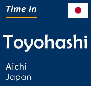 Current time in Toyohashi, Aichi, Japan