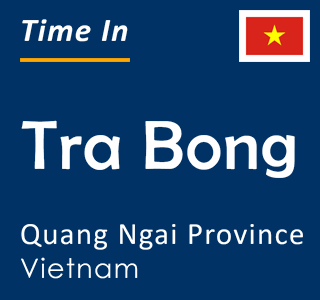 Current time in Tra Bong, Quang Ngai Province, Vietnam