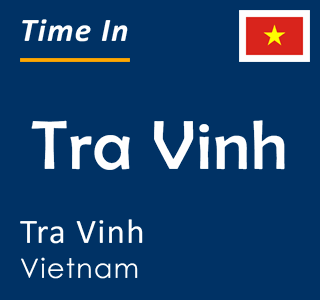 Current time in Tra Vinh, Tra Vinh, Vietnam