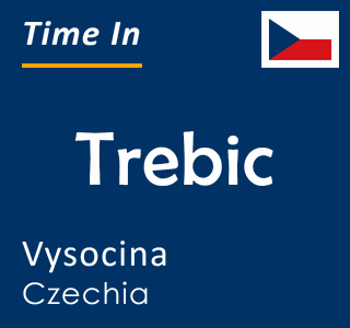 Current time in Trebic, Vysocina, Czechia