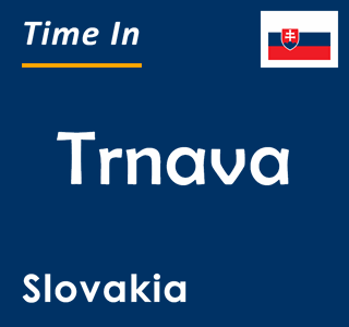 Current time in Trnava, Slovakia