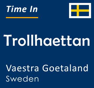 Current time in Trollhaettan, Vaestra Goetaland, Sweden
