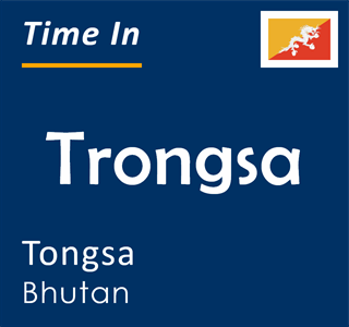 Current time in Trongsa, Tongsa, Bhutan