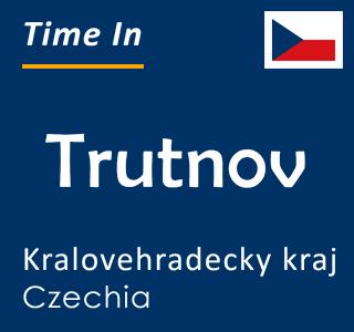 Current time in Trutnov, Kralovehradecky kraj, Czechia