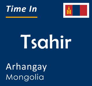 Current time in Tsahir, Arhangay, Mongolia