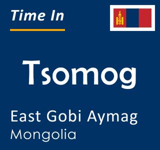 Current time in Tsomog, East Gobi Aymag, Mongolia