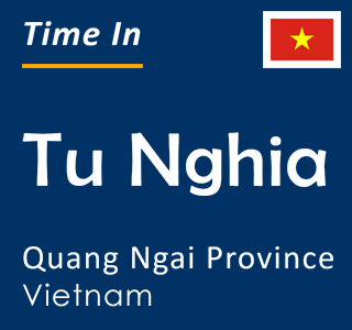 Current time in Tu Nghia, Quang Ngai Province, Vietnam