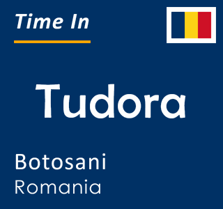 Current time in Tudora, Botosani, Romania