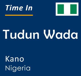Current time in Tudun Wada, Kano, Nigeria
