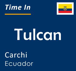 Current time in Tulcan, Carchi, Ecuador