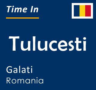 Current time in Tulucesti, Galati, Romania